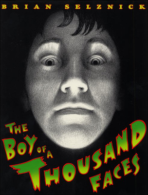 The Boy of a Thousand Faces - Selznick, Brian, and Harper Collins Publishers (Creator)