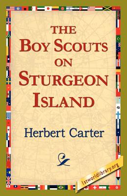 The, Boy Scouts on Sturgeon Island - Carter, Herbert, and 1stworld Library (Editor)