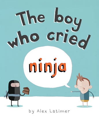 The Boy Who Cried Ninja - Latimer, Alex