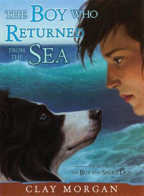 The Boy Who Returned from the Sea - Morgan, Clay