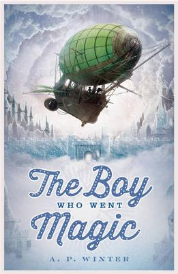 The Boy Who Went Magic - Winter, A. P.