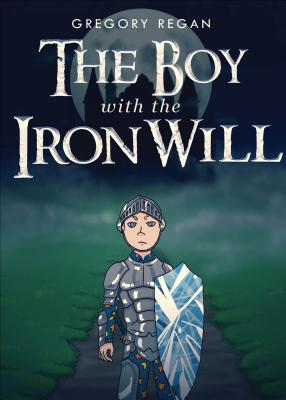The Boy with the Iron Will - Regan, Gregory