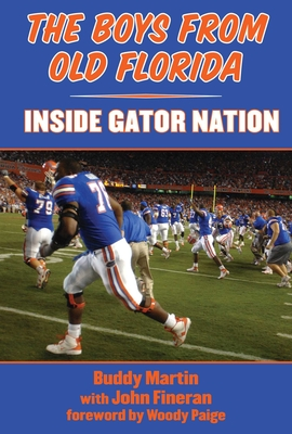 The Boys from Old Florida: Inside Gator Nation - Martin, Buddy
