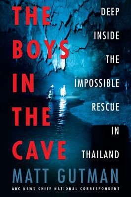 The Boys in the Cave: Deep Inside the Impossible Rescue in Thailand - Gutman, Matt