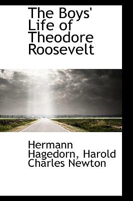 The Boys' Life of Theodore Roosevelt - Hagedorn, Harold Charles Newton Hermann