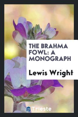 The Brahma Fowl: A Monograph - Wright, Lewis