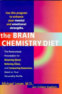The Brain Chemistry Diet: The Personalized Prescription for Balancing Mood, Relieving Stress, and Conquering Depression, Based on Your Unique Personality Profile - Lesser, Michael, M.D., and Kapklein, Colleen, and Hoffer, A (Foreword by)