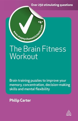 The Brain Fitness Workout: Brain Training Puzzles to Improve Your Memory, Concentration, Decision-Making Skills and Mental Flexibility - Carter, Philip