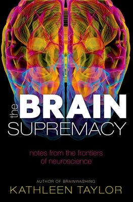 The Brain Supremacy: Notes from the frontiers of neuroscience - Taylor, Kathleen
