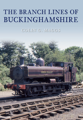 The Branch Lines of Buckinghamshire - Maggs, Colin