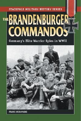 The Brandenburger Commandos: Germany's Elite Warrior Spies in World war II - Kurowski, Franz