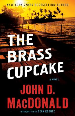 The Brass Cupcake - MacDonald, John D, and Koontz, Dean (Introduction by)