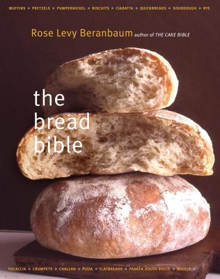 The Bread Bible the Bread Bible - Beranbaum, Rose Levy, and Batterberry, Michael (Foreword by), and Witschonke, Alan (Illustrator)
