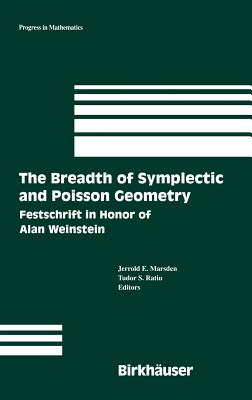 The Breadth of Symplectic and Poisson Geometry: Festschrift in Honor of Alan Weinstein - Marsden, Jerrold E (Editor), and Ratiu, Tudor S (Editor)