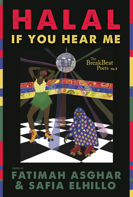 The Breakbeat Poets Vol. 3: Halal If You Hear Me - Asghar, Fatimah (Editor), and Elhillo, Safia (Editor)