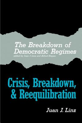The Breakdown of Democratic Regimes: Crisis, Breakdown and Reequilibration. an Introduction - Linz, Juan J, Professor (Editor), and Stepan, Alfred (Editor)
