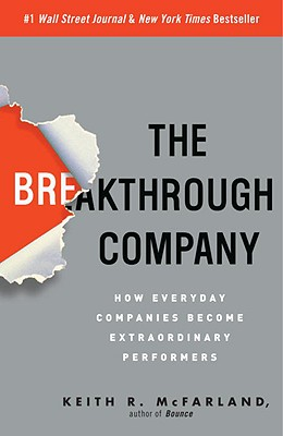 The Breakthrough Company: How Everyday Companies Become Extraordinary Performers - McFarland, Keith R