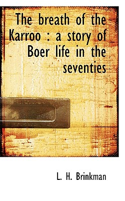 The Breath of the Karroo: A Story of Boer Life in the Seventies - Brinkman, L H