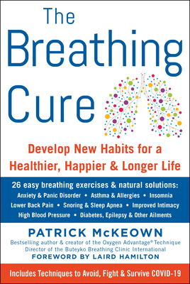 The Breathing Cure: Develop New Habits for a Healthier, Happier, and Longer Life - McKeown, Patrick, and Hamilton, Laird (Foreword by)