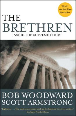 The Brethren: Inside the Supreme Court - Woodward, Bob, and Armstrong, Scott