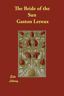 The Bride of the Sun - LeRoux, Gaston