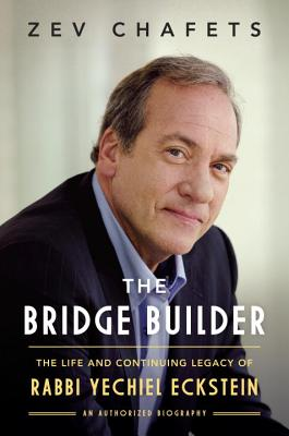 The Bridge Builder: The Life and Continuing Legacy of Rabbi Yechiel Eckstein - Chafets, Ze'ev