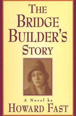The Bridge Builder's Story: A Novel: A Novel - Fast, Howard