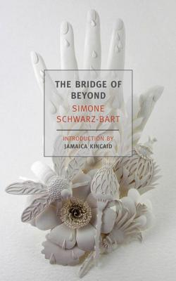 The Bridge of Beyond - Schwarz-Bart, Simone, and Kincaid, Jamaica (Introduction by), and Bray, Barbara (Translated by)