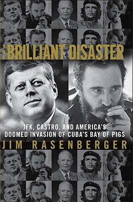 The Brilliant Disaster: JFK, Castro, and America's Doomed Invasion of Cuba's Bay of Pigs - Rasenberger, Jim