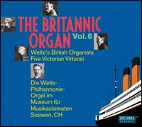 The Britannic Organ, Vol. 6: Welte's British Organists; Five Victorian Virtuosi - Alfred Hollins (organ); Harry Goss-Custard (organ); Herbert Walton (organ); Reginald Goss-Custard (organ);...