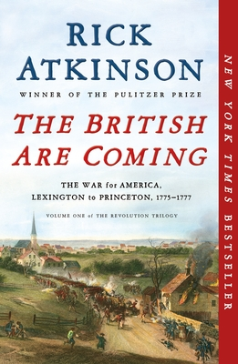The British Are Coming: The War for America, Lexington to Princeton, 1775-1777 - Atkinson, Rick