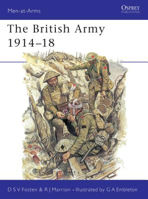 The British Army 1914-18 - Fosten, Donald, and Marrion, Robert