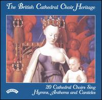 The British Cathedral Choir Heritage - Andrew Parnell (organ); Christopher Brayne (organ); David Price (organ); Geraint Bowen (organ); Ian Ball (organ);...