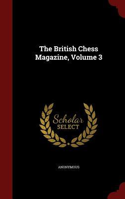 The British Chess Magazine, Volume 3 - Anonymous