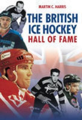 The British Ice Hockey Hall of Fame - Harris, Martin C