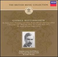 The British Music Collection: George Butterworth - Benjamin Luxon (baritone); David Willison (piano); Academy of St. Martin-in-the-Fields; Neville Marriner (conductor)