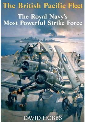 The British Pacific Fleet: The Royal Navy's Most Powerful - Hobbs, David