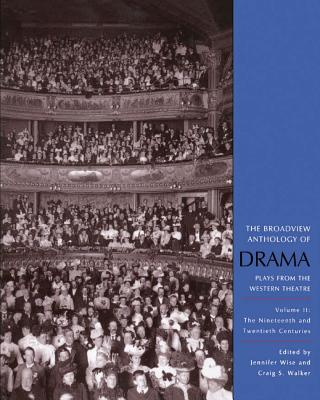 The Broadview Anthology of Drama, Volume 2: The Nineteenth and Twentieth Centuries - Walker, Craig S (Editor)
