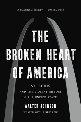 The Broken Heart of America: St. Louis and the Violent History of the United States - Johnson, Walter