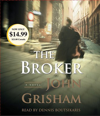 The Broker - Grisham, John, and Boutsikaris, Dennis (Read by)