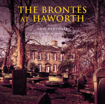 The Brontes at Haworth - Dinsdale, Ann