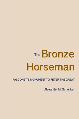 The Bronze Horseman: Falconet's Monument to Peter the Great - Schenker, Alexander M