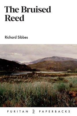 The Bruised Reed - Sibbes, Richard