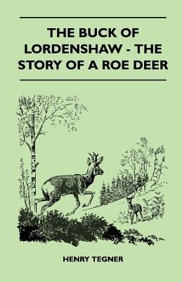 The Buck of Lordenshaw - The Story of a Roe Deer - Henry Tegner