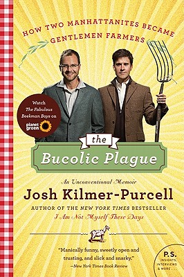 The Bucolic Plague: How Two Manhattanites Became Gentlemen Farmers: An Unconventional Memoir - Kilmer-Purcell, Josh