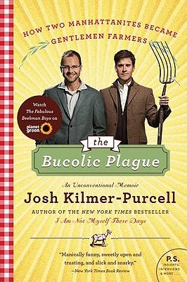 The Bucolic Plague: How Two Manhattanites Became Gentlemen Farmers: An Unconventional Memoir - Kilmer-Purcell, Josh