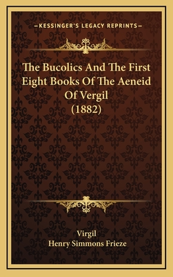 The Bucolics and the First Eight Books of the Aeneid of Vergil (1882) - Virgil, and Frieze, Henry Simmons (Editor)