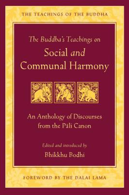 The Buddha's Teachings on Social and Communal Harmony: An Anthology of Discourses from the Pali Canon - Bodhi, and Dalai Lama (Foreword by)