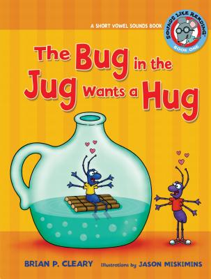 The Bug in a Jug wants a Hug: Short Vowel Sounds - Cleary, Brian