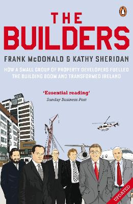 The Builders: How a Small Group of Property Developers Fuelled the Building Boom and Transformed Ireland - McDonald, Frank, and Sheridan, Kathy